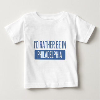 I'd rather be in Philadelphia Baby T-Shirt