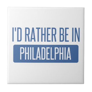 I'd rather be in Philadelphia Ceramic Tile