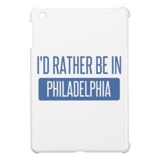 I'd rather be in Philadelphia iPad Mini Case