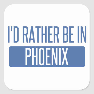 I'd rather be in Phoenix Square Sticker