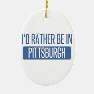 I'd rather be in Pittsburgh Ceramic Oval Decoration