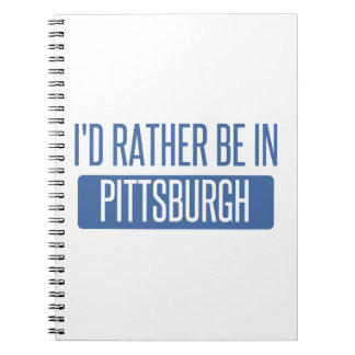 I'd rather be in Pittsburgh Notebook