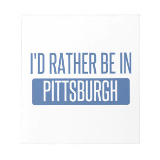 I'd rather be in Pittsburgh Notepad