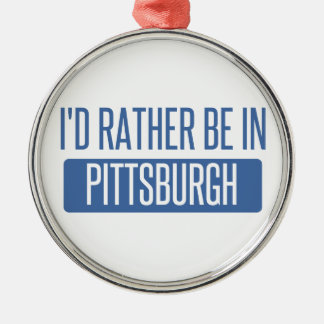 I'd rather be in Pittsburgh Silver-Colored Round Decoration