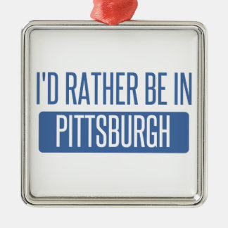 I'd rather be in Pittsburgh Silver-Colored Square Decoration