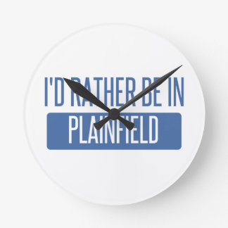 I'd rather be in Plainfield NJ Round Clock