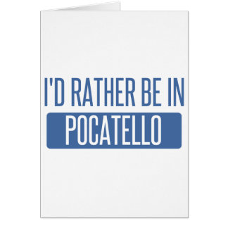 I'd rather be in Pocatello Card