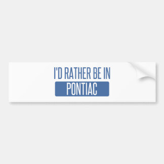 I'd rather be in Pontiac Bumper Sticker