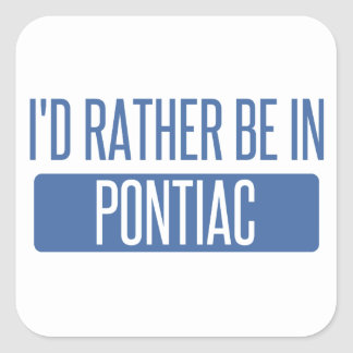 I'd rather be in Pontiac Square Sticker