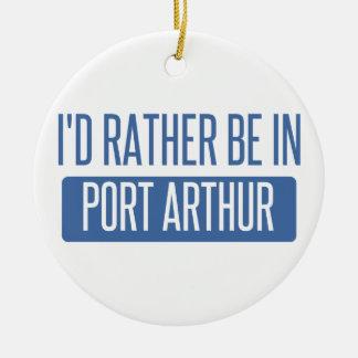 I'd rather be in Port Arthur Ceramic Ornament