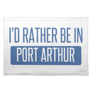I'd rather be in Port Arthur Placemat
