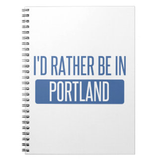 I'd rather be in Portland OR Notebook