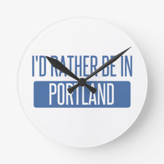 I'd rather be in Portland OR Round Clock
