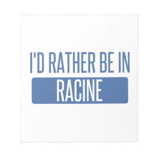 I'd rather be in Racine Notepad