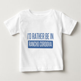 I'd rather be in Rancho Cordova Baby T-Shirt