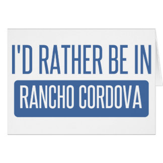 I'd rather be in Rancho Cordova Card