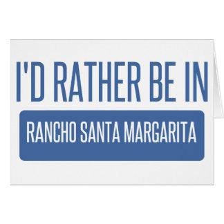 I'd rather be in Rancho Santa Margarita Card