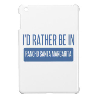 I'd rather be in Rancho Santa Margarita Case For The iPad Mini