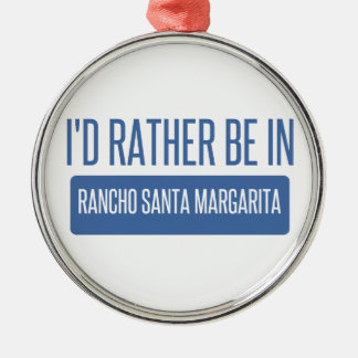 I'd rather be in Rancho Santa Margarita Metal Ornament
