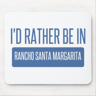 I'd rather be in Rancho Santa Margarita Mouse Pad