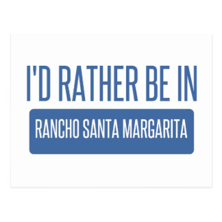 I'd rather be in Rancho Santa Margarita Postcard