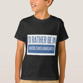 I'd rather be in Rancho Santa Margarita T-Shirt