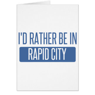 I'd rather be in Rapid City Card