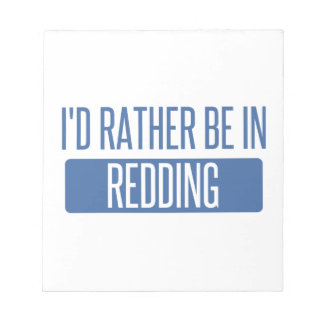 I'd rather be in Redding Notepad