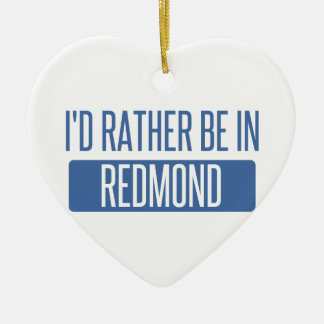 I'd rather be in Redmond Ceramic Ornament