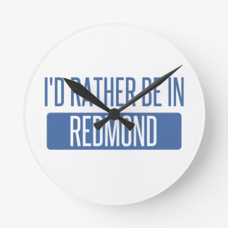 I'd rather be in Redmond Round Clock