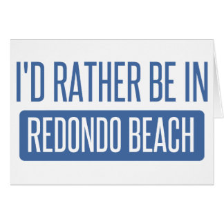 I'd rather be in Redondo Beach Card