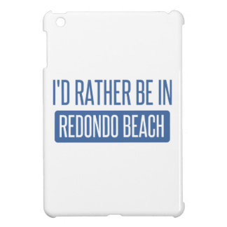 I'd rather be in Redondo Beach Cover For The iPad Mini