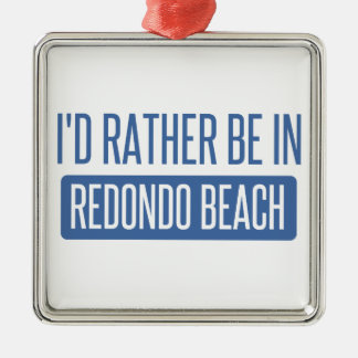 I'd rather be in Redondo Beach Metal Ornament