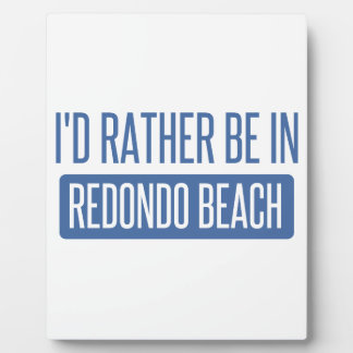 I'd rather be in Redondo Beach Plaque