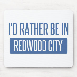 I'd rather be in Redwood City Mouse Pad
