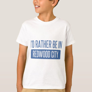 I'd rather be in Redwood City T-Shirt