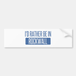 I'd rather be in Rockwall Bumper Sticker