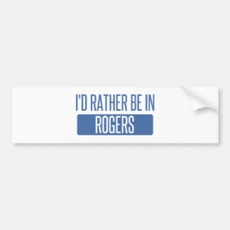 I'd rather be in Rogers Bumper Sticker