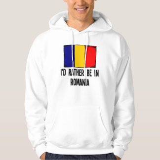 I'd Rather Be In Romania Hoodie