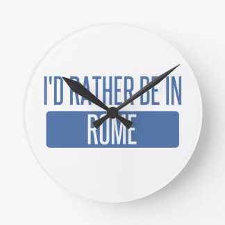 I'd rather be in Rome Round Clock