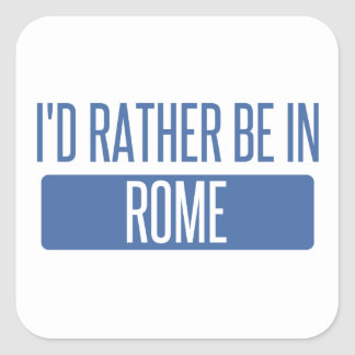 I'd rather be in Rome Square Sticker