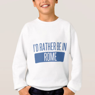 I'd rather be in Rome Sweatshirt