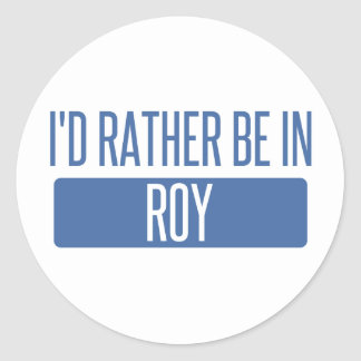 I'd rather be in Roy Classic Round Sticker