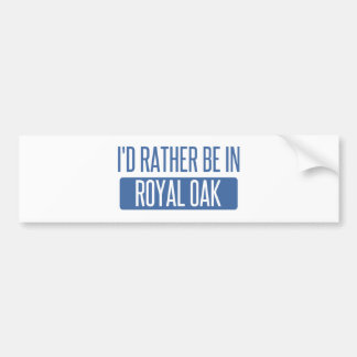 I'd rather be in Royal Oak Bumper Sticker