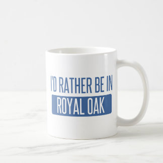 I'd rather be in Royal Oak Coffee Mug