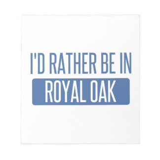 I'd rather be in Royal Oak Notepad