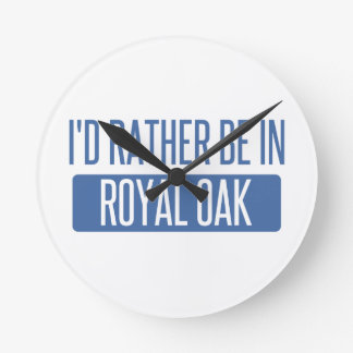 I'd rather be in Royal Oak Round Clock