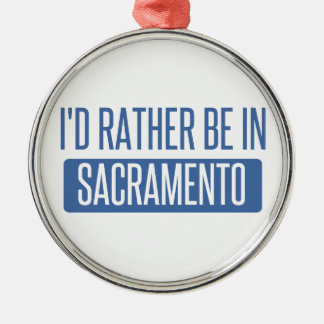 I'd rather be in Sacramento Metal Ornament