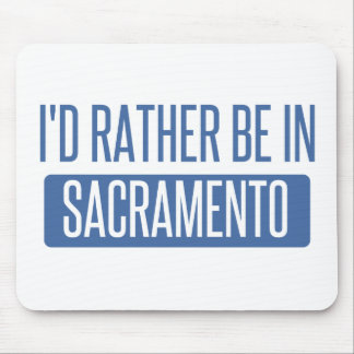 I'd rather be in Sacramento Mouse Pad