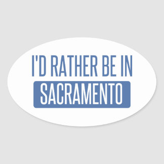I'd rather be in Sacramento Oval Sticker